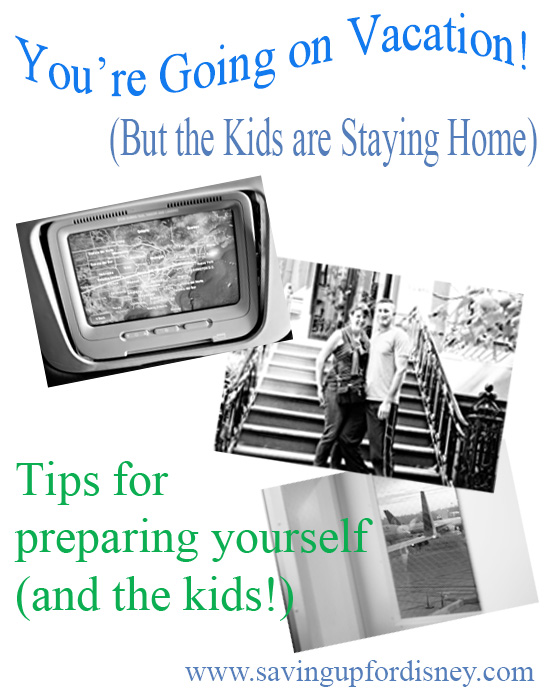 A Vacation without the Kids! Tips for preparing {Saving Up for Disney}
